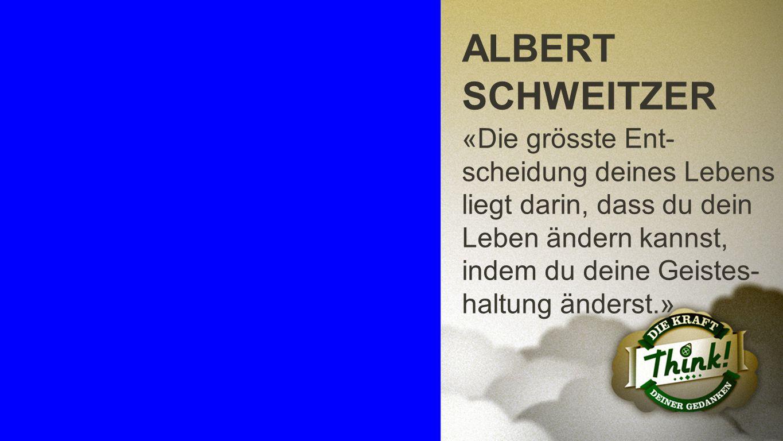 Albert Schweitzer ALBERT SCHWEITZER «Die grösste Ent- scheidung deines Lebens liegt darin, dass du dein Leben ändern kannst, indem du deine Geistes- h