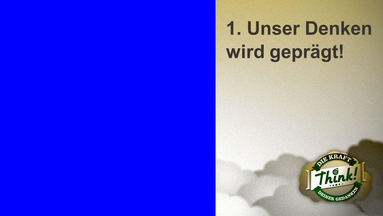 Punkt 1 1. Unser Denken wird geprägt!