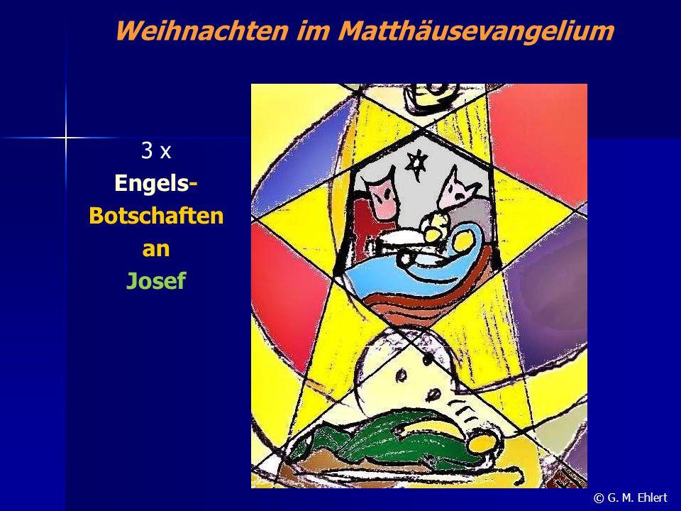 Weihnachten im Matthäusevangelium 3 x Engels- Botschaften an Josef © G. M. Ehlert