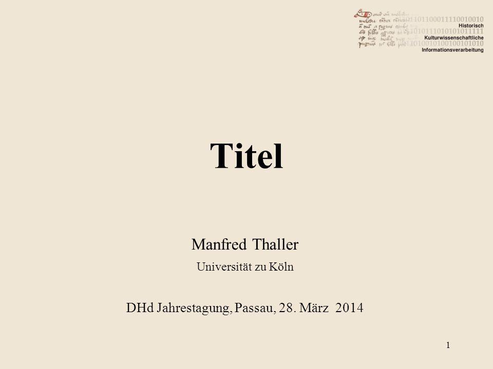 Titel Manfred Thaller Universität zu Köln DHd Jahrestagung, Passau, 28. März 2014 1