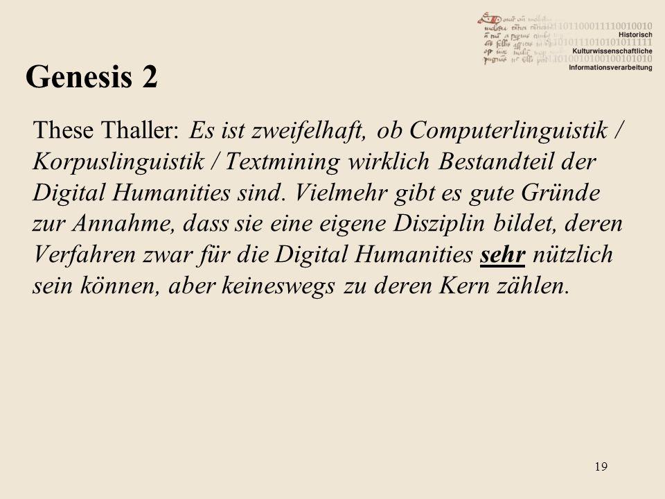 These Thaller: Es ist zweifelhaft, ob Computerlinguistik / Korpuslinguistik / Textmining wirklich Bestandteil der Digital Humanities sind.