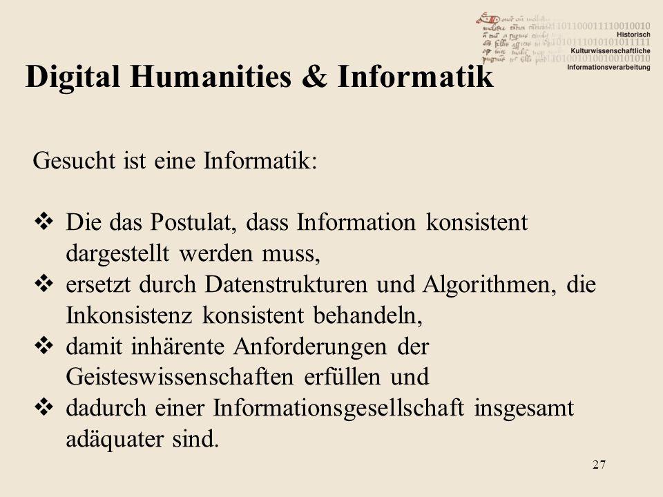 Gesucht ist eine Informatik:  Die das Postulat, dass Information konsistent dargestellt werden muss,  ersetzt durch Datenstrukturen und Algorithmen, die Inkonsistenz konsistent behandeln,  damit inhärente Anforderungen der Geisteswissenschaften erfüllen und  dadurch einer Informationsgesellschaft insgesamt adäquater sind.