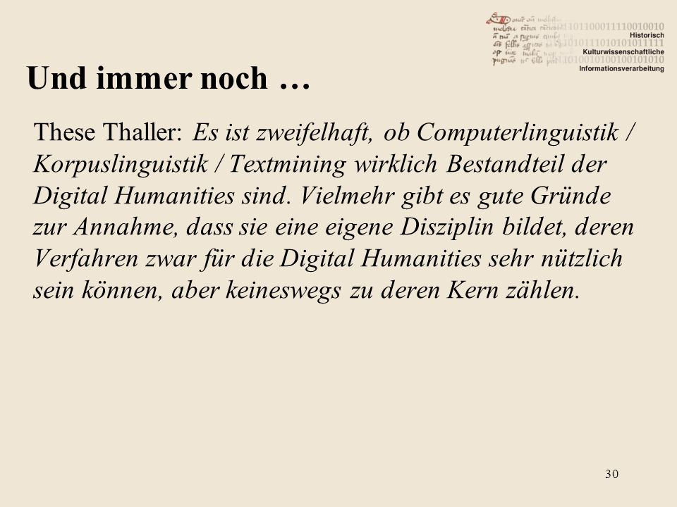 These Thaller: Es ist zweifelhaft, ob Computerlinguistik / Korpuslinguistik / Textmining wirklich Bestandteil der Digital Humanities sind. Vielmehr gi