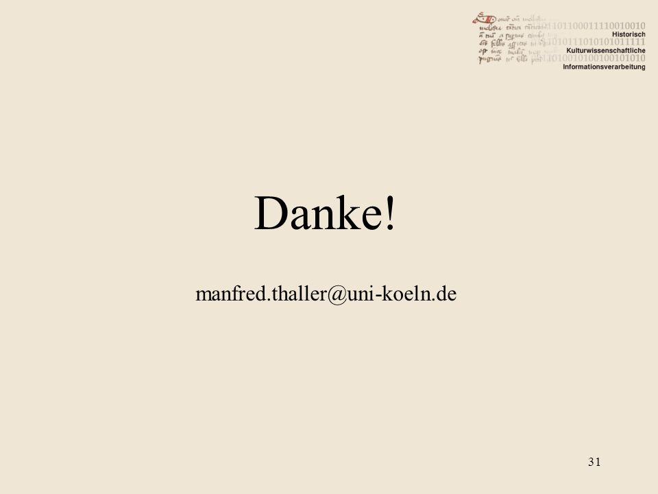 Danke! manfred.thaller@uni-koeln.de 31