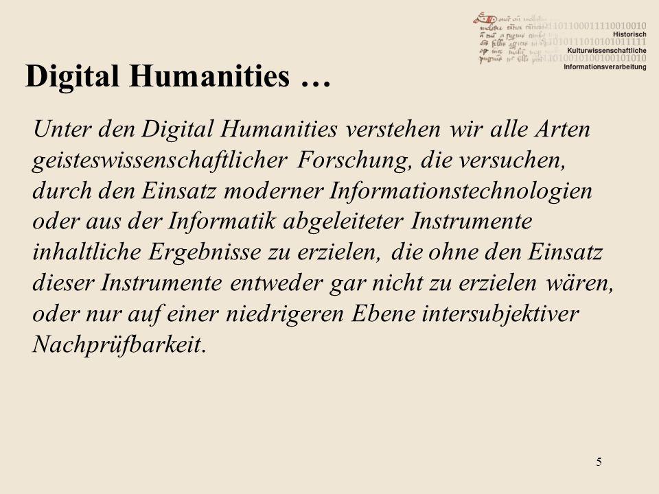 Unter den Digital Humanities verstehen wir alle Arten geisteswissenschaftlicher Forschung, die versuchen, durch den Einsatz moderner Informationstechn