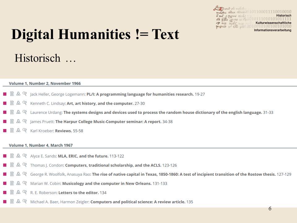 Digital Humanities != Text Historisch … 6