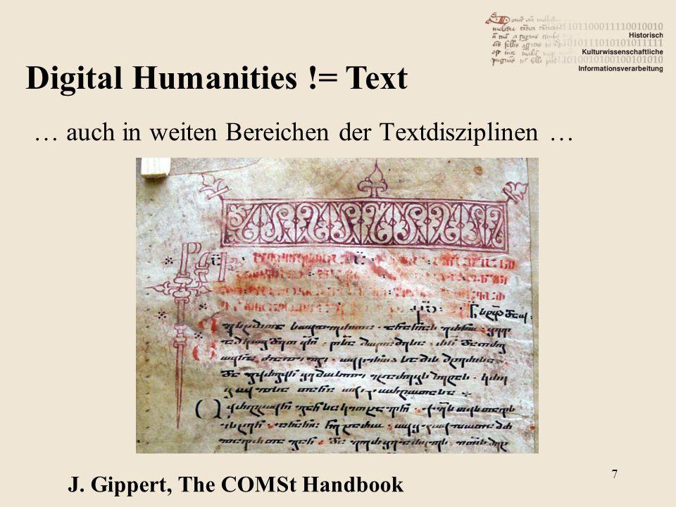 Digital Humanities != Text … auch in weiten Bereichen der Textdisziplinen … J. Gippert, The COMSt Handbook 7