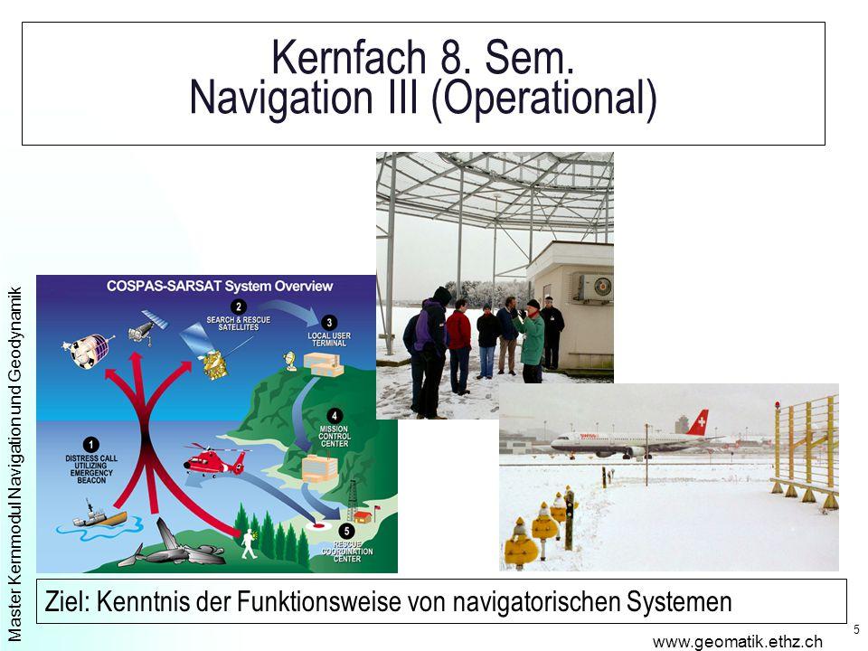 Master Kernmodul Navigation und Geodynamik www.geomatik.ethz.ch 5 Kernfach 8.