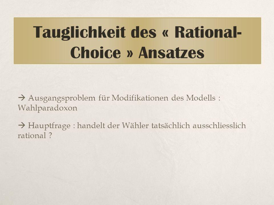 Tauglichkeit des « Rational- Choice » Ansatzes  Ausgangsproblem für Modifikationen des Modells : Wahlparadoxon  Hauptfrage : handelt der Wähler tats