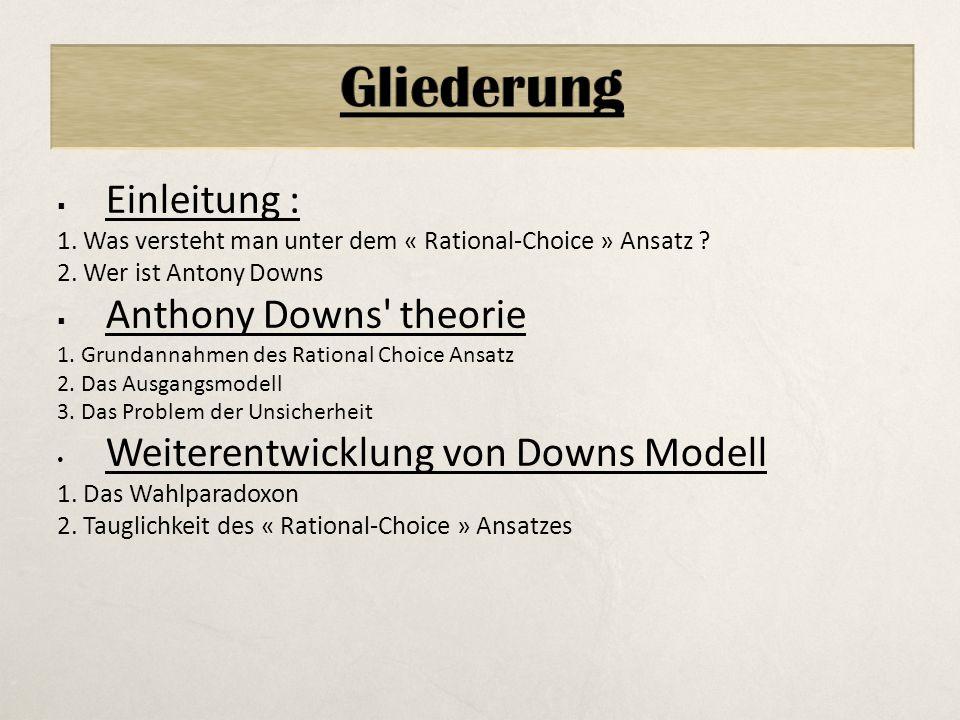  Einleitung : 1. Was versteht man unter dem « Rational-Choice » Ansatz ? 2. Wer ist Antony Downs  Anthony Downs' theorie 1. Grundannahmen des Ration