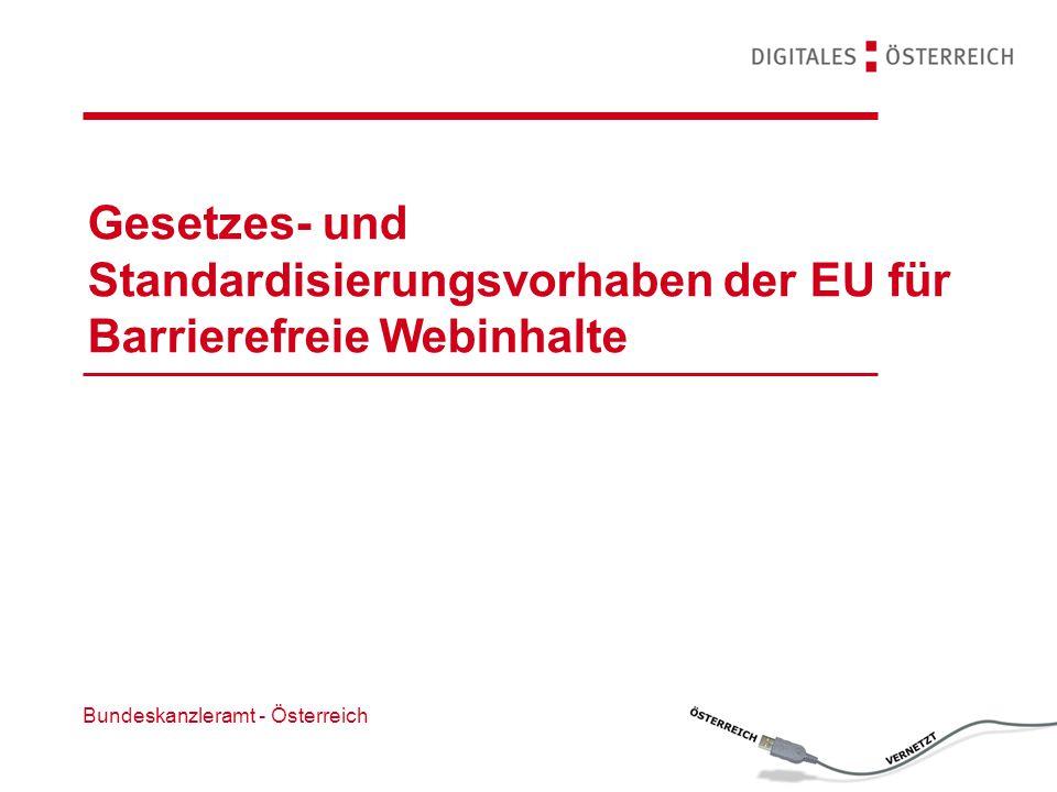 Gesetzes- und Standardisierungsvorhaben der EU für Barrierefreie Webinhalte Bundeskanzleramt - Österreich