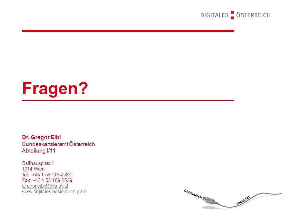 Fragen? Dr. Gregor Eibl Bundeskanzleramt Österreich Abteilung I/11 Ballhausplatz 1 1014 Wien Tel.: +43 1 53 115-2539 Fax: +43 1 53 109-2539 Gregor.eib