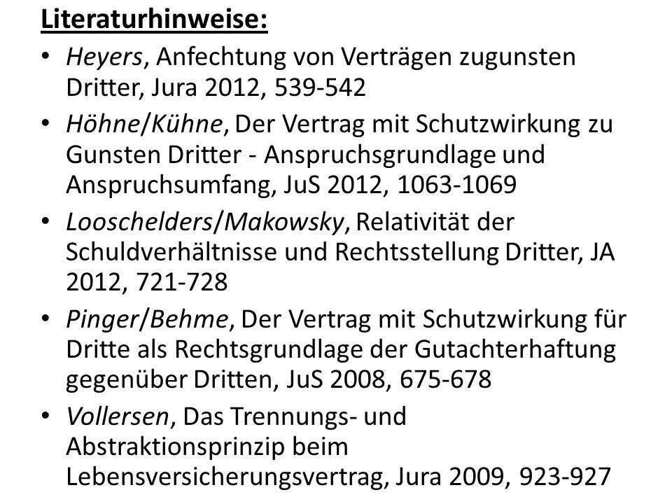 Literaturhinweise: Heyers, Anfechtung von Verträgen zugunsten Dritter, Jura 2012, 539-542 Höhne/Kühne, Der Vertrag mit Schutzwirkung zu Gunsten Dritte