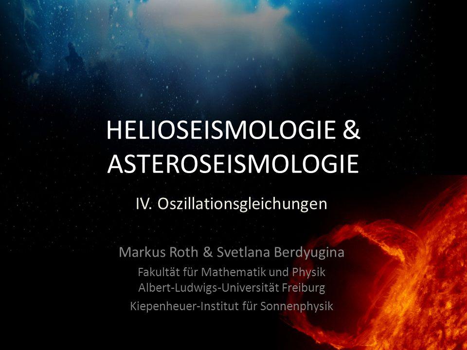 HELIOSEISMOLOGIE & ASTEROSEISMOLOGIE Markus Roth & Svetlana Berdyugina Fakultät für Mathematik und Physik Albert-Ludwigs-Universität Freiburg Kiepenhe