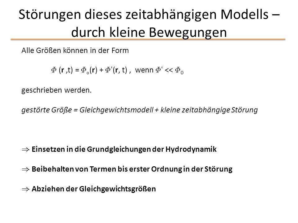Störungen dieses zeitabhängigen Modells – durch kleine Bewegungen Alle Größen können in der Form © (r,t) = © 0 (r) + © ' (r, t), wenn © ' << © 0 gesch