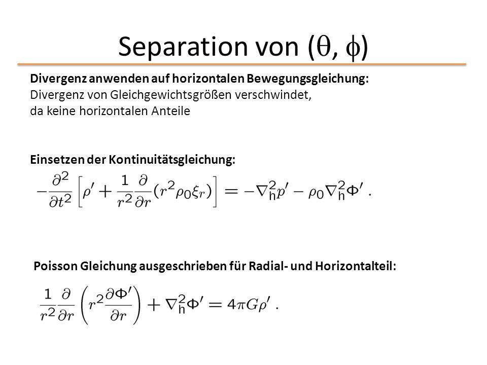 Separation von ( ,  ) Divergenz anwenden auf horizontalen Bewegungsgleichung: Divergenz von Gleichgewichtsgrößen verschwindet, da keine horizontalen