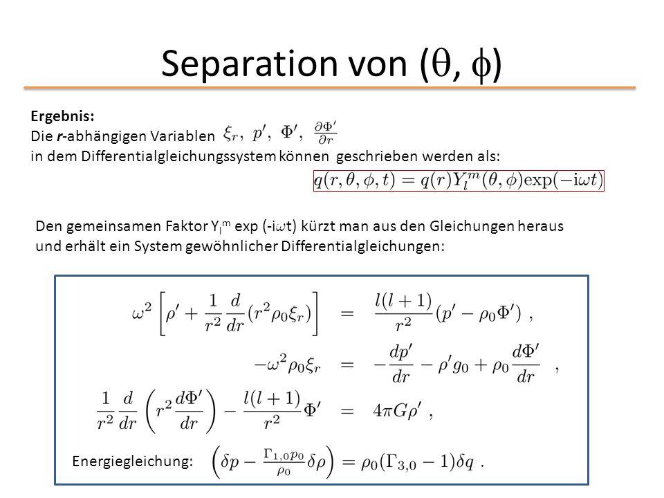 Separation von ( ,  ) Ergebnis: Die r-abhängigen Variablen in dem Differentialgleichungssystem können geschrieben werden als: Den gemeinsamen Faktor