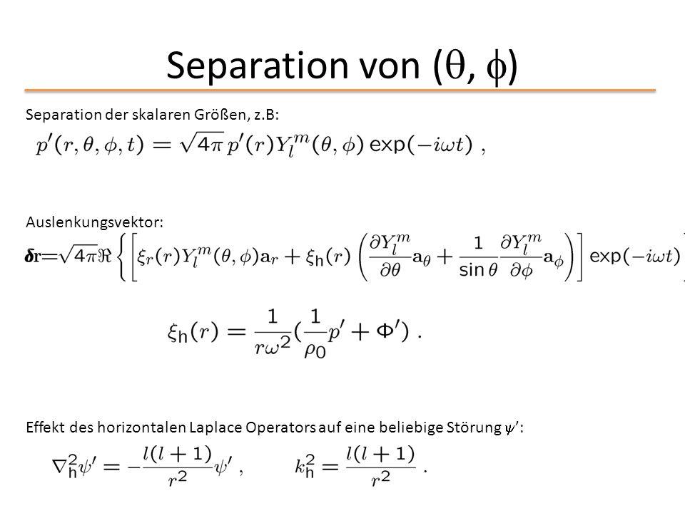 Separation von ( ,  ) Separation der skalaren Größen, z.B: Auslenkungsvektor: Effekt des horizontalen Laplace Operators auf eine beliebige Störung 