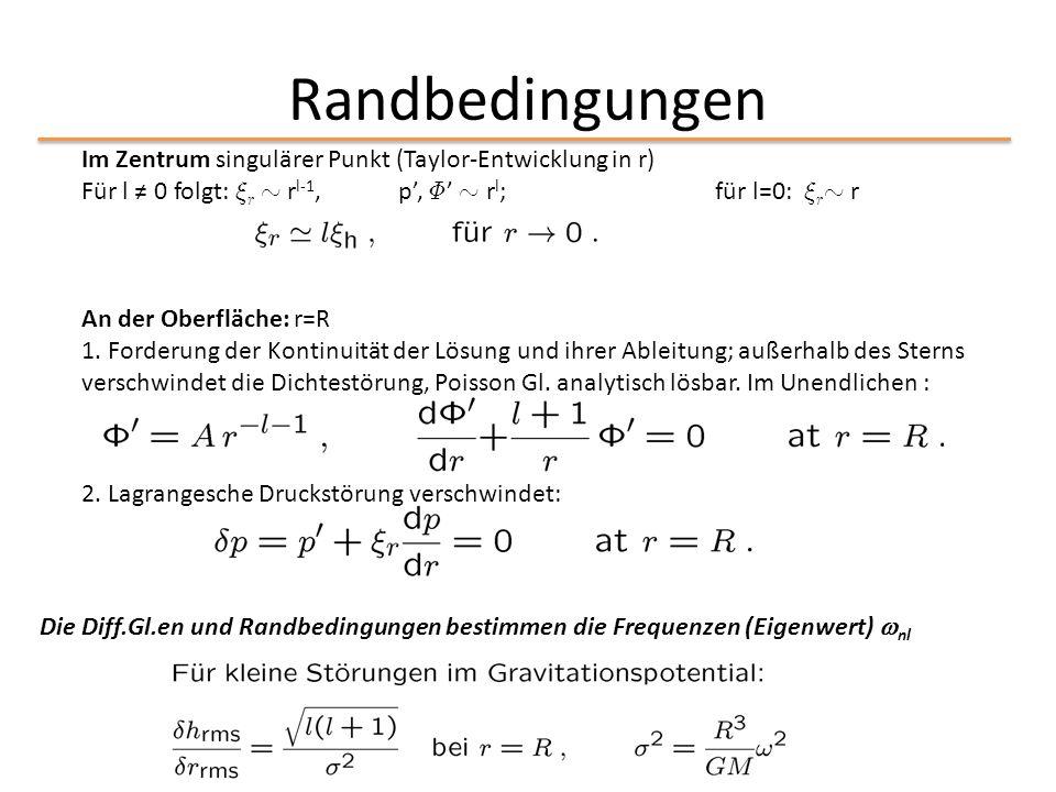 Randbedingungen Im Zentrum singulärer Punkt (Taylor-Entwicklung in r) Für l ≠ 0 folgt: » r » r l-1, p', © ' » r l ;für l=0: » r » r An der Oberfläche: