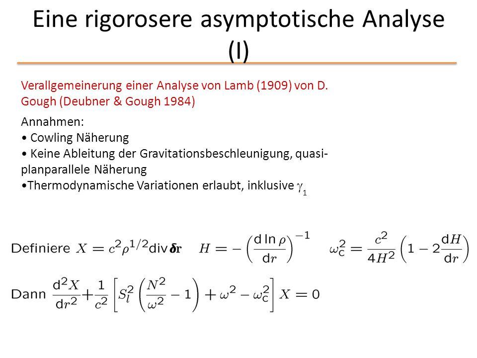 Eine rigorosere asymptotische Analyse (I) Annahmen: Cowling Näherung Keine Ableitung der Gravitationsbeschleunigung, quasi- planparallele Näherung The