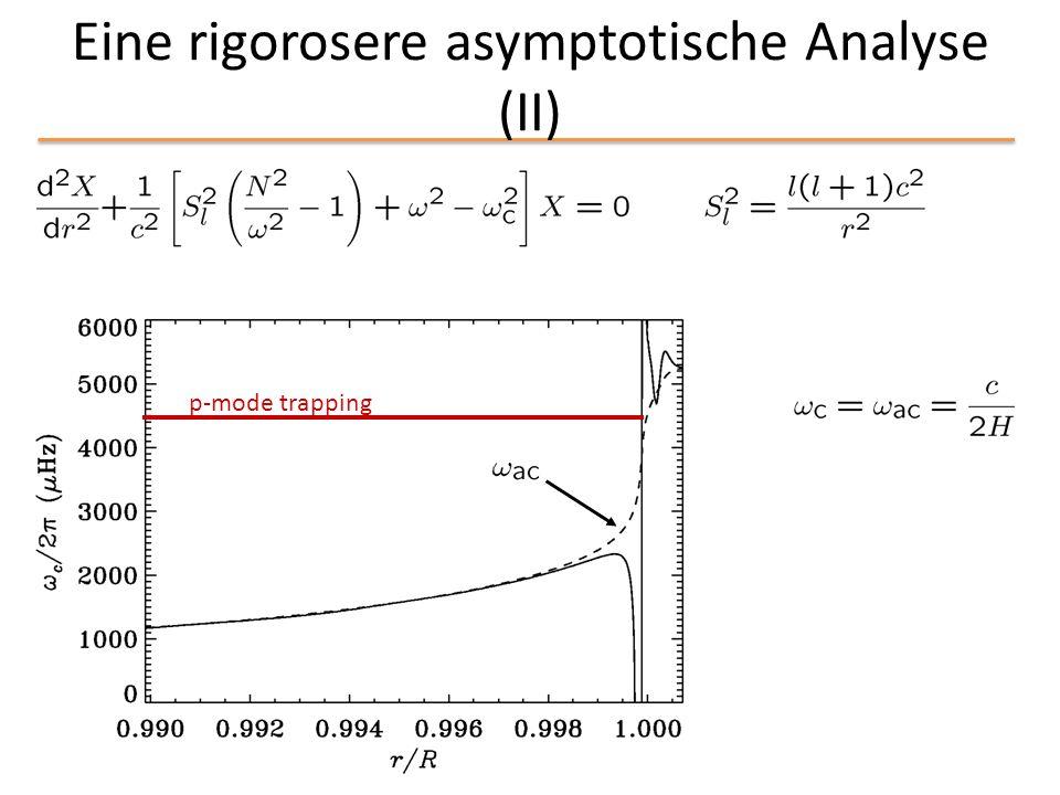 Eine rigorosere asymptotische Analyse (II) p-mode trapping