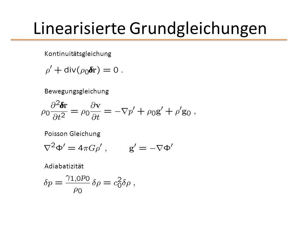 Linearisierte Grundgleichungen Kontinuitätsgleichung Bewegungsgleichung Adiabatizität Poisson Gleichung