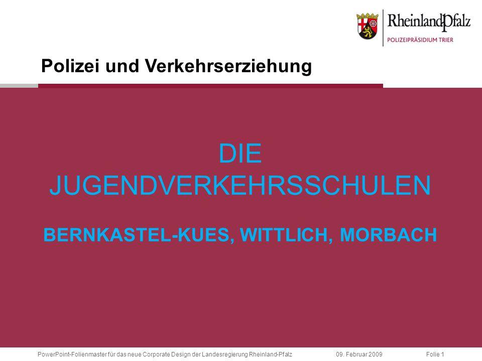 Folie 1 09. Februar 2009PowerPoint-Folienmaster für das neue Corporate Design der Landesregierung Rheinland-Pfalz DIE JUGENDVERKEHRSSCHULEN BERNKASTEL