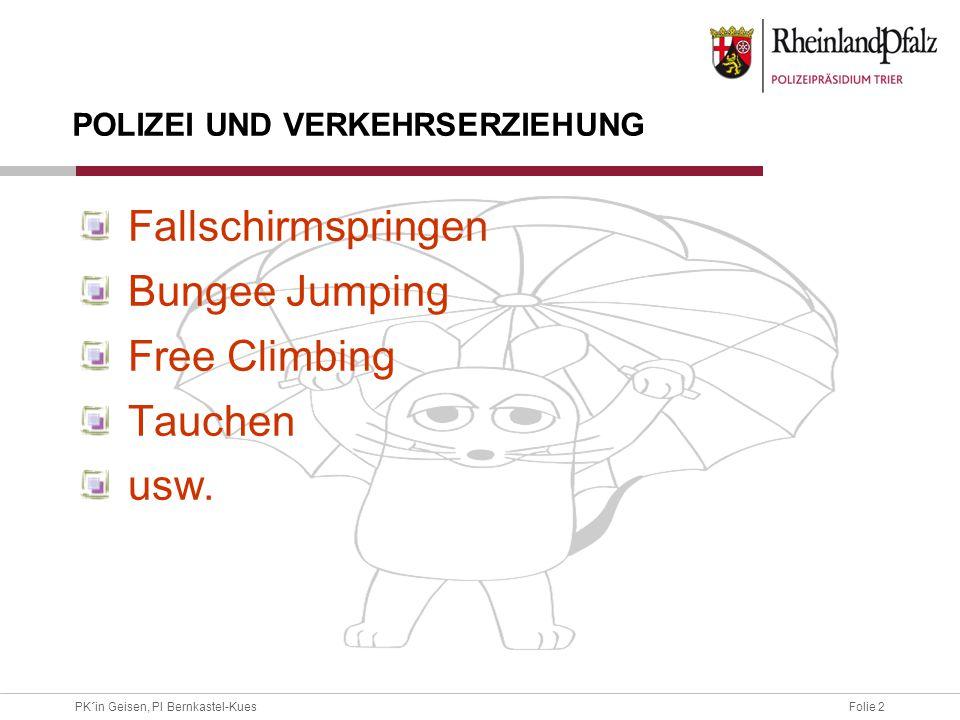 Folie 2PK´in Geisen, PI Bernkastel-Kues Fallschirmspringen Bungee Jumping Free Climbing Tauchen usw. POLIZEI UND VERKEHRSERZIEHUNG