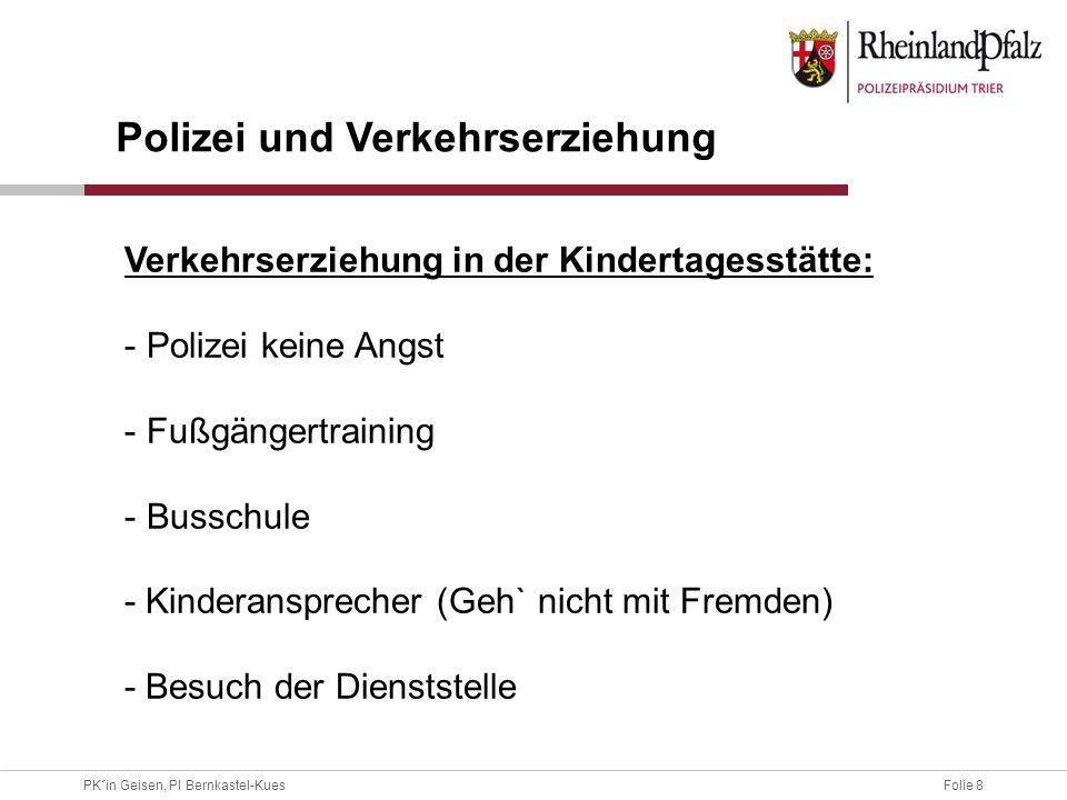 Folie 8PK´in Geisen, PI Bernkastel-Kues Polizei und Verkehrserziehung Verkehrserziehung in der Kindertagesstätte: - Polizei keine Angst - Fußgängertra