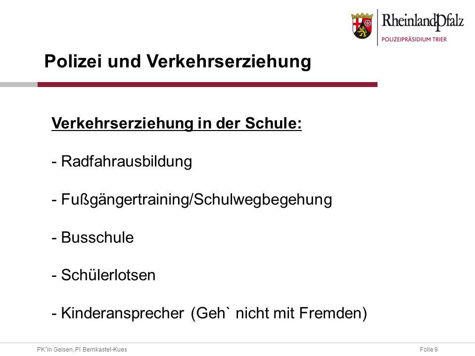 Folie 9PK´in Geisen, PI Bernkastel-Kues Polizei und Verkehrserziehung Verkehrserziehung in der Schule: - Radfahrausbildung - Fußgängertraining/Schulwe
