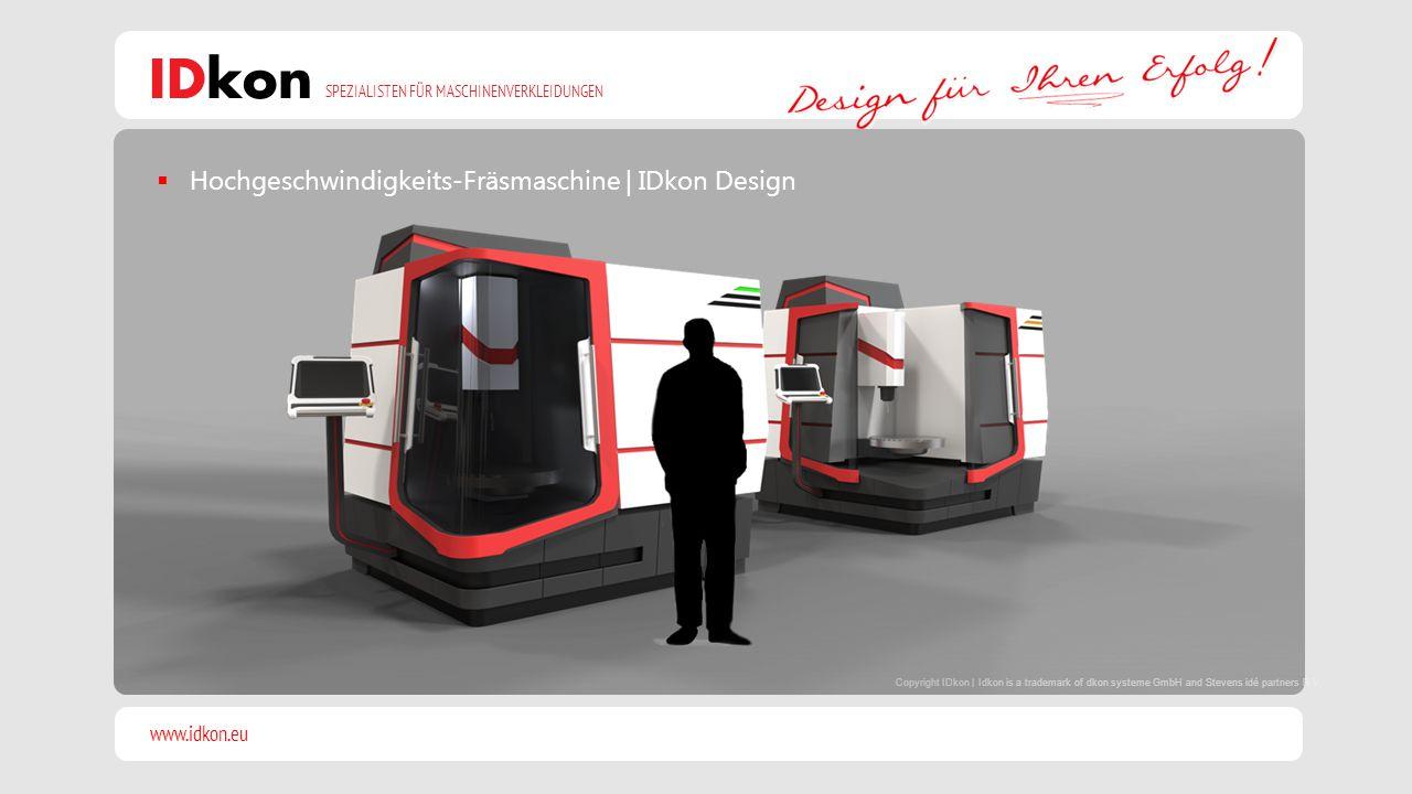 www.idkon.eu SPEZIALISTEN FÜR MASCHINENVERKLEIDUNGEN IDkon  Hochgeschwindigkeits-Fräsmaschine | IDkon Design Copyright IDkon | Idkon is a trademark of dkon systeme GmbH and Stevens idé partners B.V.