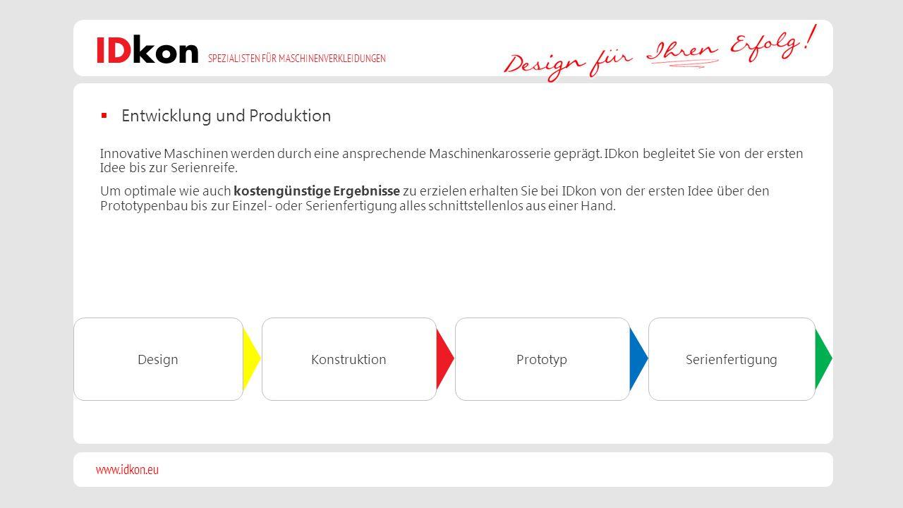 www.idkon.eu SPEZIALISTEN FÜR MASCHINENVERKLEIDUNGEN IDkon DesignKonstruktionPrototypSerienfertigung  Entwicklung und Produktion Innovative Maschinen
