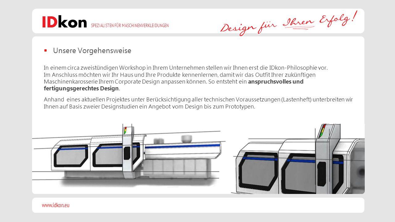 www.idkon.eu SPEZIALISTEN FÜR MASCHINENVERKLEIDUNGEN IDkon Sie haben von Anfang an einen detaillierten Überblick des Projekts, das heißt bei der Wahl einer Designstudie wissen Sie auch, welches Budget Sie für Design, Konstruktion und den Bau eines Prototypen einplanen müssen.