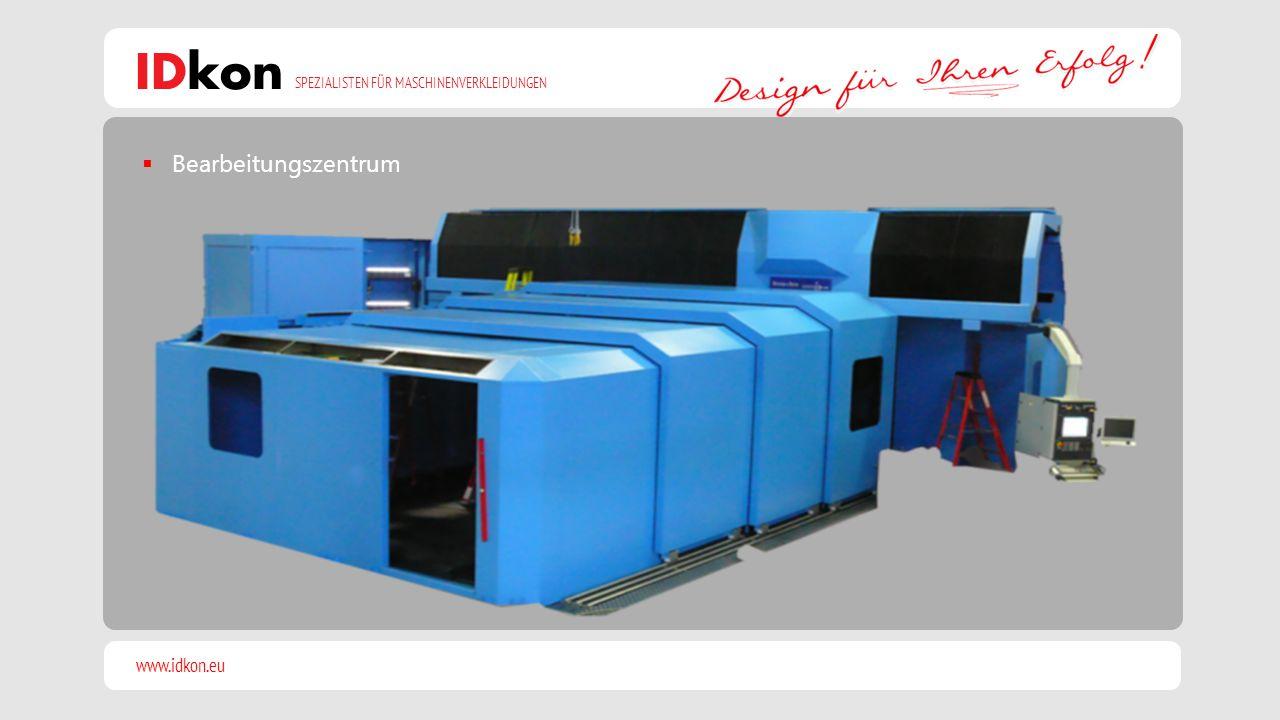 www.idkon.eu SPEZIALISTEN FÜR MASCHINENVERKLEIDUNGEN IDkon  Bearbeitungszentrum
