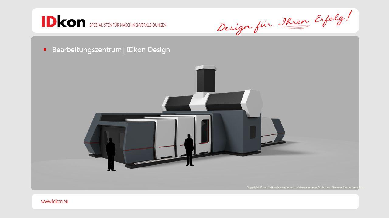 www.idkon.eu SPEZIALISTEN FÜR MASCHINENVERKLEIDUNGEN IDkon  Bearbeitungszentrum | IDkon Design Copyright IDkon | Idkon is a trademark of dkon systeme GmbH and Stevens idé partners B.V.