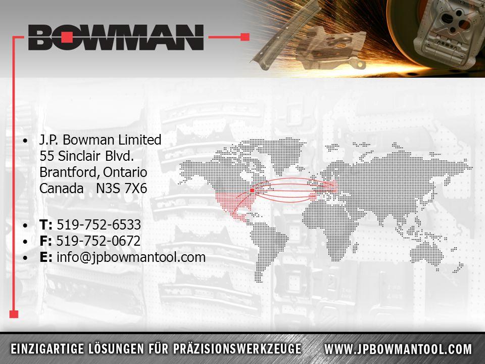J.P. Bowman Limited 55 Sinclair Blvd. Brantford, Ontario Canada N3S 7X6 T: 519-752-6533 F: 519-752-0672 E: info@jpbowmantool.com