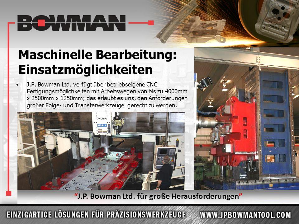 Maschinelle Bearbeitung: Einsatzmöglichkeiten J.P. Bowman Ltd. verfügt über betriebseigene CNC Fertigungsmöglichkeiten mit Arbeitswegen von bis zu 400