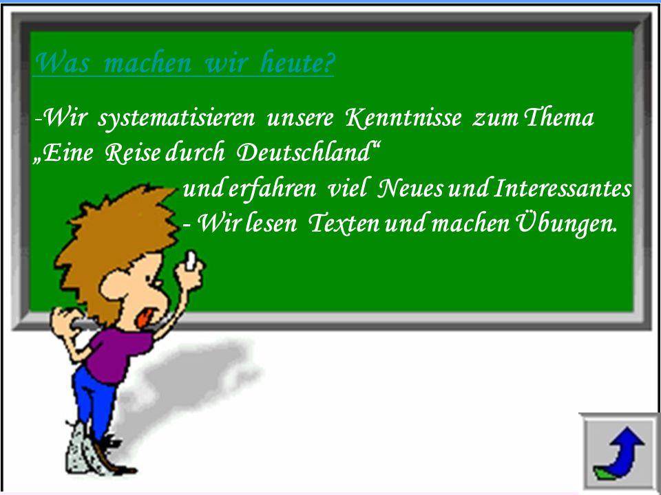 """Was machen wir heute? -Wir systematisieren unsere Kenntnisse zum Thema """"Eine Reise durch Deutschland"""" und erfahren viel Neues und Interessantes - Wir"""