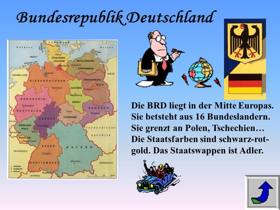 Die BRD liegt in der Mitte Europas. Sie betsteht aus 16 Bundeslandern. Sie grenzt an Polen, Tschechien… Die Staatsfarben sind schwarz-rot- gold. Das S