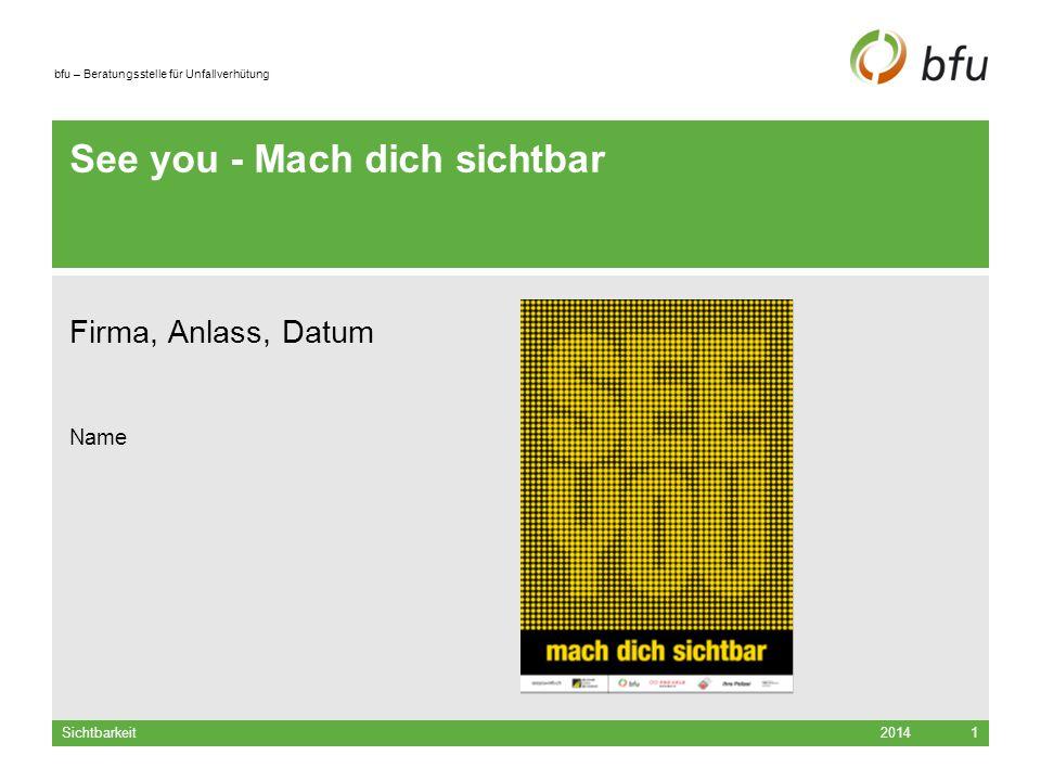 bfu – Beratungsstelle für Unfallverhütung See you - Mach dich sichtbar Firma, Anlass, Datum Name 2014Sichtbarkeit1