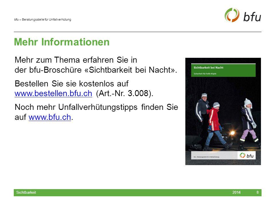 bfu – Beratungsstelle für Unfallverhütung Mehr Informationen 2014 Sichtbarkeit 8 Mehr zum Thema erfahren Sie in der bfu-Broschüre «Sichtbarkeit bei Nacht».