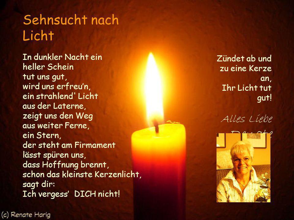 Kerzenschein, stille sein, Ruhe spüren, sich verlieren in Gedanken, die dich freun - denke mal an DICH allein! Kerzenschimmer hilft fast immer Besinnl