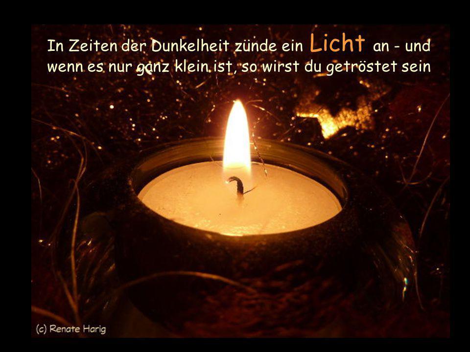 Liebe wärmt dich alle Tage deines Lebens, wenn du diese Flamme nicht erlöschen lässt
