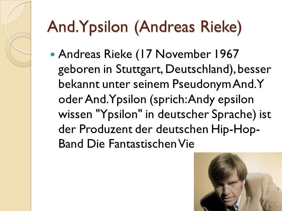 And.Ypsilon (Andreas Rieke) Andreas Rieke (17 November 1967 geboren in Stuttgart, Deutschland), besser bekannt unter seinem Pseudonym And.Y oder And.Y