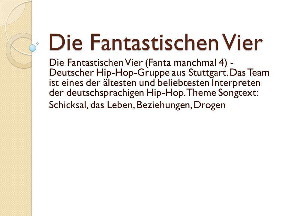 Die Fantastischen Vier Die Fantastischen Vier (Fanta manchmal 4) - Deutscher Hip-Hop-Gruppe aus Stuttgart. Das Team ist eines der ältesten und beliebt