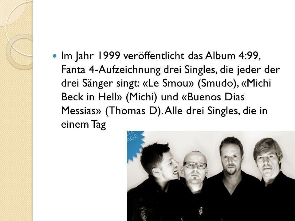 Im Jahr 1999 veröffentlicht das Album 4:99, Fanta 4-Aufzeichnung drei Singles, die jeder der drei Sänger singt: «Le Smou» (Smudo), «Michi Beck in Hell