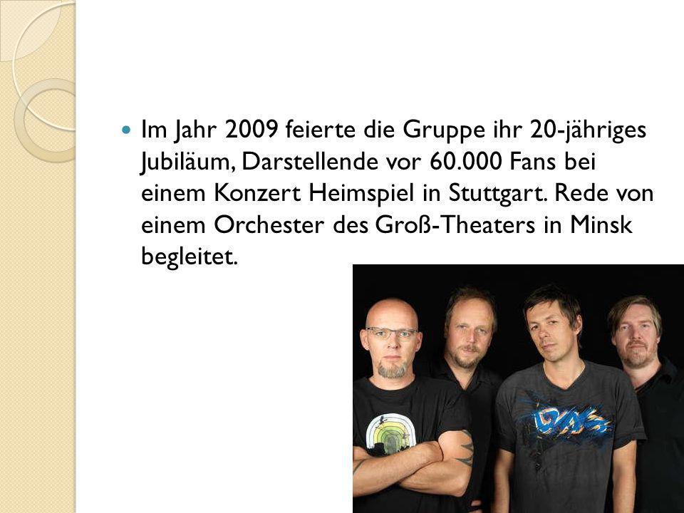 Im Jahr 2009 feierte die Gruppe ihr 20-jähriges Jubiläum, Darstellende vor 60.000 Fans bei einem Konzert Heimspiel in Stuttgart. Rede von einem Orches