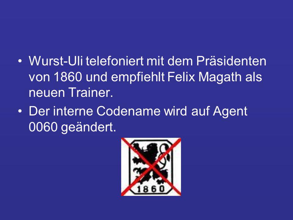 Wurst-Uli telefoniert mit dem Präsidenten von 1860 und empfiehlt Felix Magath als neuen Trainer.