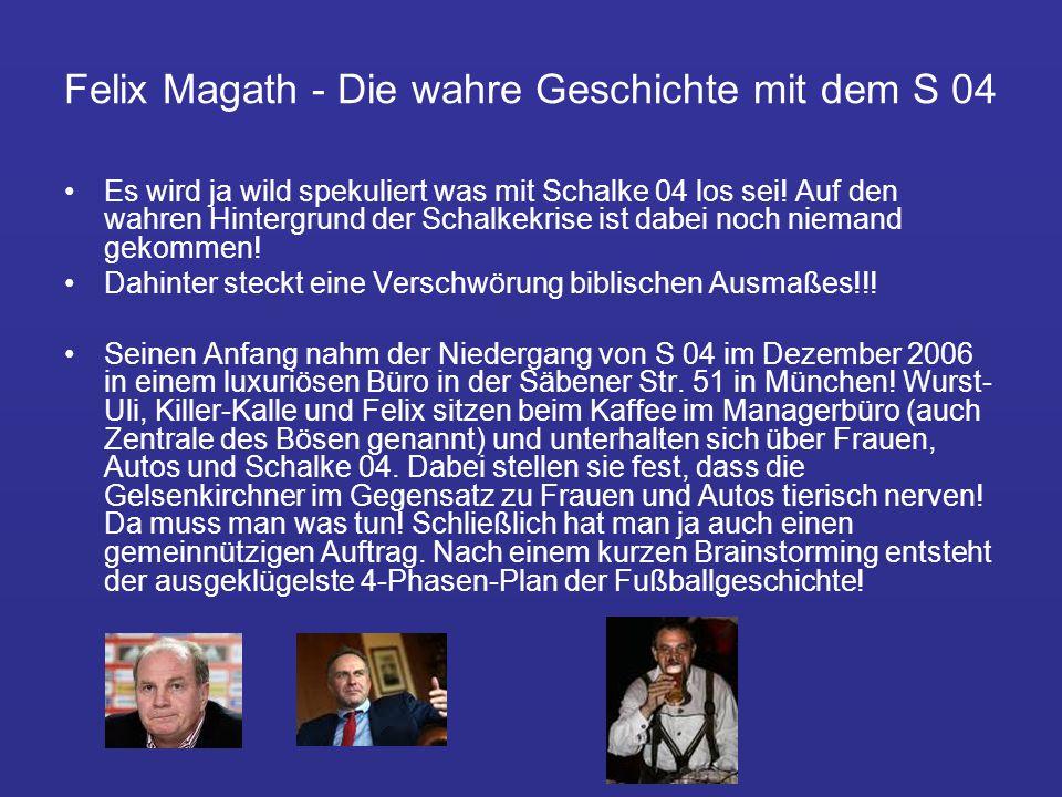 Felix Magath - Die wahre Geschichte mit dem S 04 Es wird ja wild spekuliert was mit Schalke 04 los sei.