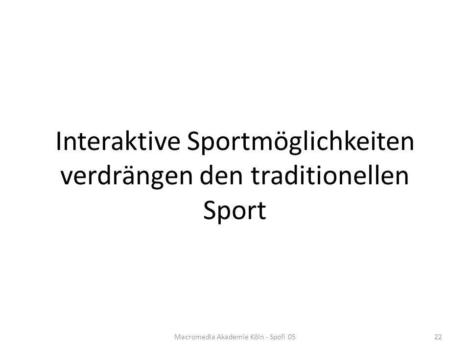 Interaktive Sportmöglichkeiten verdrängen den traditionellen Sport Macromedia Akademie Köln - Spofi 0522